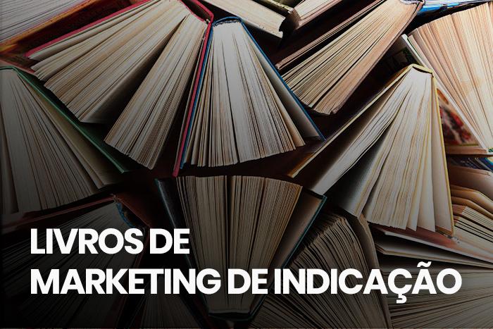 Livros de marketing de indicação: 16 indicações de especialista