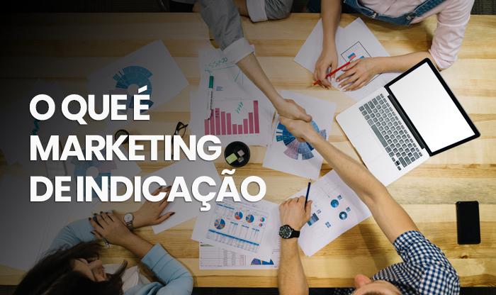 O que é marketing de indicação e como criar um programa?